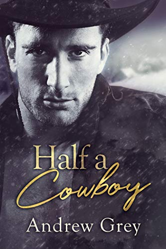 Half a Cowboy Andrew Grey