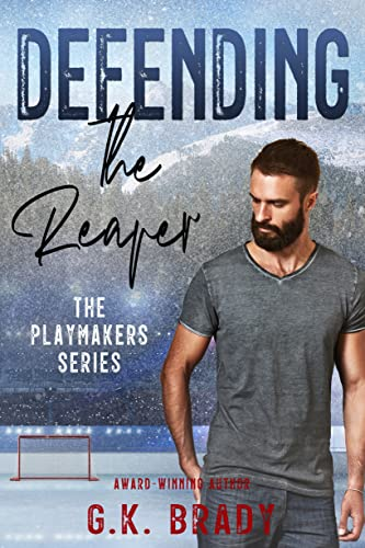 Defending the Reaper: A Standalone Steamy Sports Romance (The Playmakers Series Hockey Romances Book 5) G.K. Brady