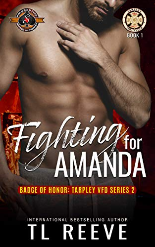 Fighting for Amanda (Police and Fire: Operation Alpha) (Badge of Honor: Tarpley VFD, Season 2 Book 1) TL Reeve and Operation Alpha