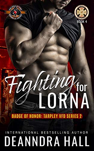 Fighting for Lorna (Police and Fire: Operation Alpha) (Badge of Honor: Tarpley VFD, Season 2 Book 4) Deanndra Hall and Operation Alpha