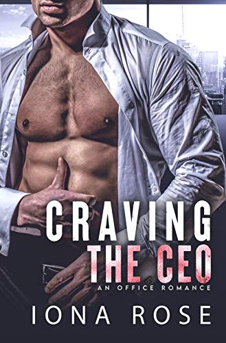 Craving the CEO: An Office Romance Iona Rose