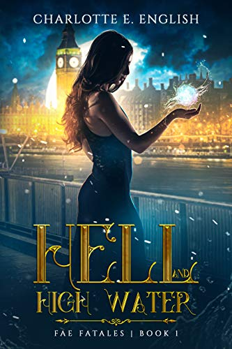 Hell and High Water (Fae Fatales Book 1) Charlotte E English