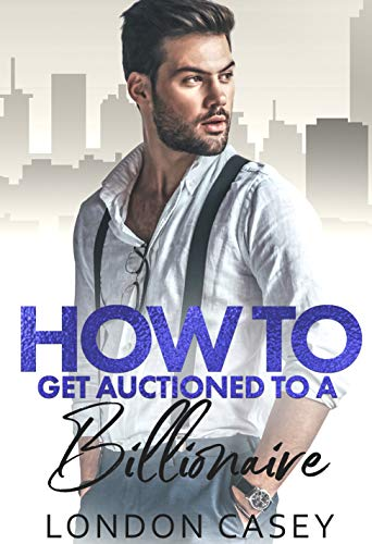 How to Get Auctioned to a Billionaire (How To Rom Com Book 5) London Casey