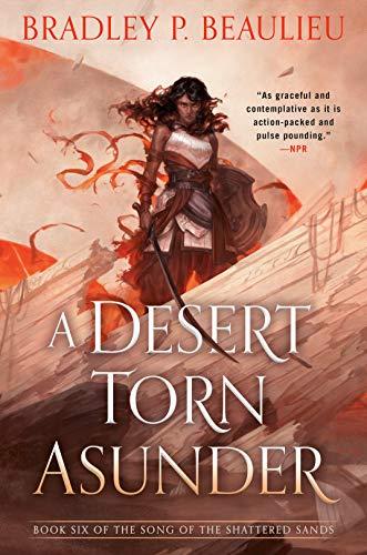 A Desert Torn Asunder (Song of Shattered Sands Book 6) Bradley P. Beaulieu