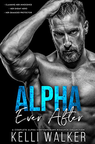 Alpha Ever After: A Complete Alpha Contemporary Romance Collection Kelli Walker