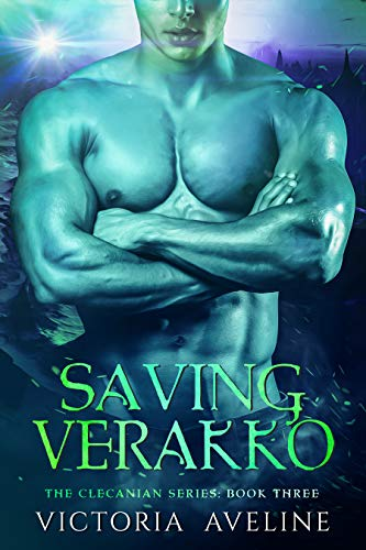Saving Verakko: The Clecanian Series Book 3 Victoria Aveline