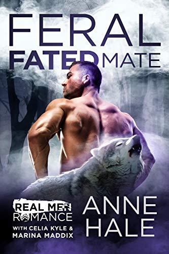 Feral Fated Mate (Primal Claims Series): A Paranormal Werewolf Romance (Real Men Romance Season One) Anne Hale , Celia Kyle , et al.
