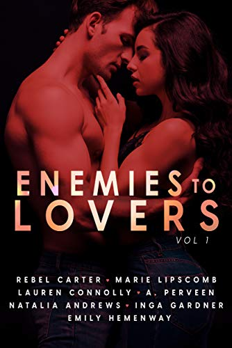 Enemies To Lovers : A Steamy Romance Anthology Vol 1 (Romancing The Tropes) Rebel Carter, Marie Lipscomb , et al.