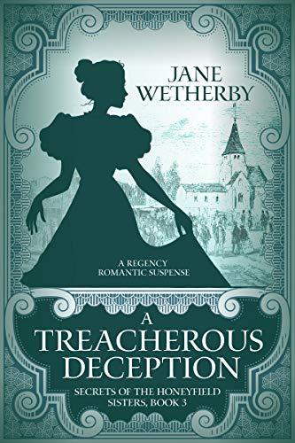 A Treacherous Deception: A Regency Romantic Suspense (Secrets of the Honeyfield Sisters Book 3) Jane Wetherby