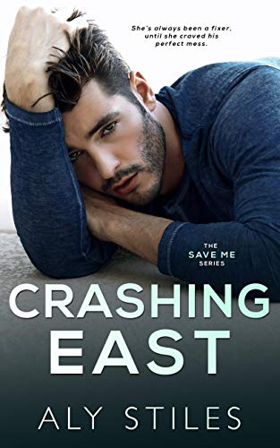 Crashing East (The Save Me Series Book 4) Aly Stiles and Wander Aguiar