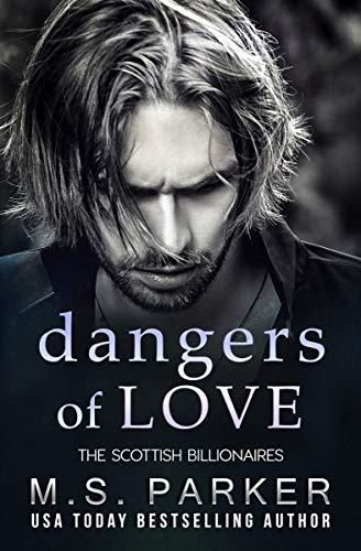 Dangers of Love (The Scottish Billionaires Book 5) M. S. Parker