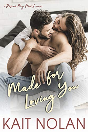 Made For Loving You (Rescue My Heart Book 3) Kait Nolan and Susan Bischoff