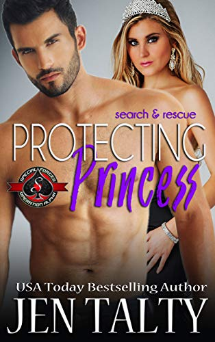 Protecting Princess (Special Forces: Operation Alpha) (search and rescue Book 5) Jen Talty and Operation Alpha
