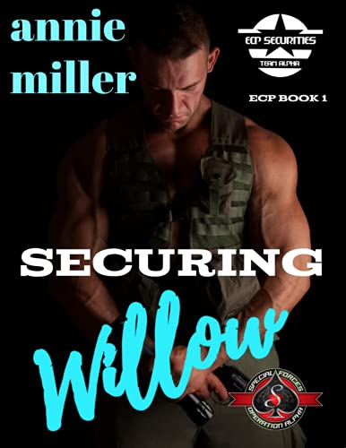 Securing Willow (Special Forces: Operation Alpha) Annie Miller and Operation Alpha