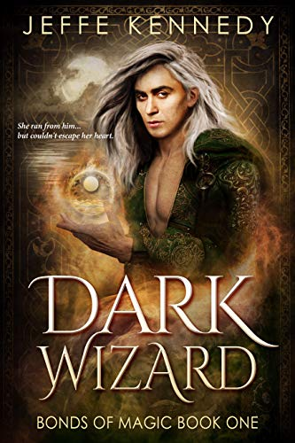 Dark Wizard: a Dark Fantasy Romance (Bonds of Magic Book 1) Jeffe Kennedy
