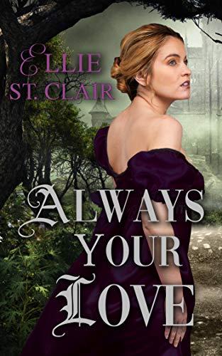 Always Your Love: A Gothic Regency Romance Ellie St. Clair