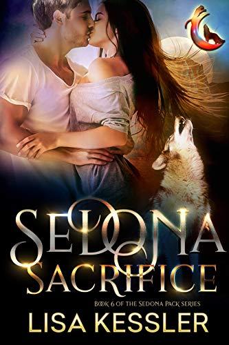 Sedona Sacrifice: Southwestern Paranormal Romance with Shifters, Psychics, and Secrets (Sedona Pack Book 6) Lisa Kessler