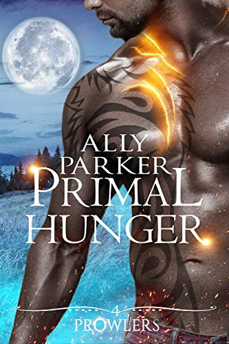 Primal Hunger: A Paranormal Shifter Romance (Prowlers Book 4) Ally Parker