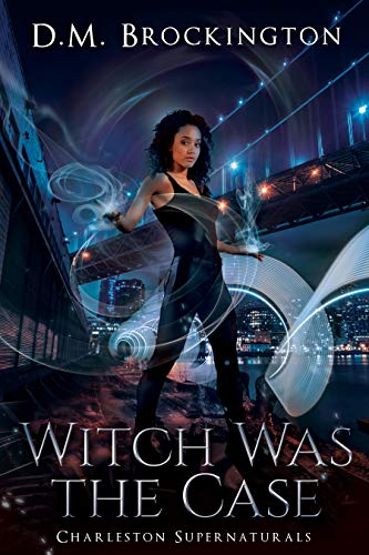Witch Was The Case: Book 3 Charleston Supernaturals D.M. Brockington