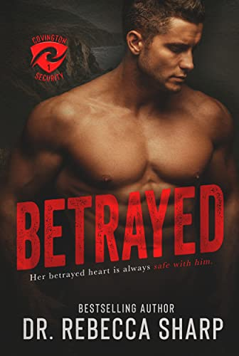 Betrayed (Covington Security Book 1) Dr. Rebecca Sharp