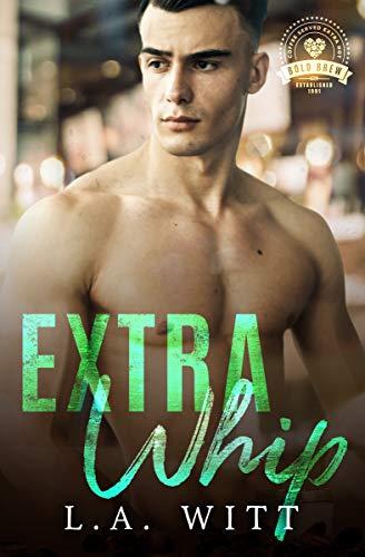 Extra Whip: Bold Brew Book 8 L.A. Witt