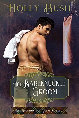 The Bareknuckle Groom (The Thompsons of Locust Street Book 2) Holly Bush