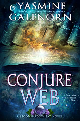 Conjure Web: A Paranormal Women's Fiction Novel (Moonshadow Bay Book 3) Yasmine Galenorn