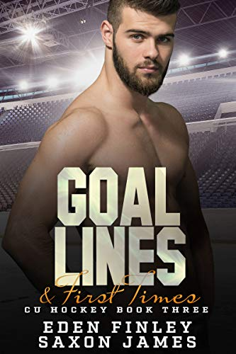 Goal Lines & First Times (CU Hockey Book 3) Eden Finley and Saxon James