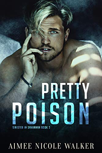 Pretty Poison (Sinister in Savannah Book3 Aimee Nicole Walker