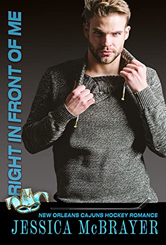 Right in Front of Me: Friends to Lovers Romance (A Cajuns Hockey Romance Book 1) Jessica McBrayer