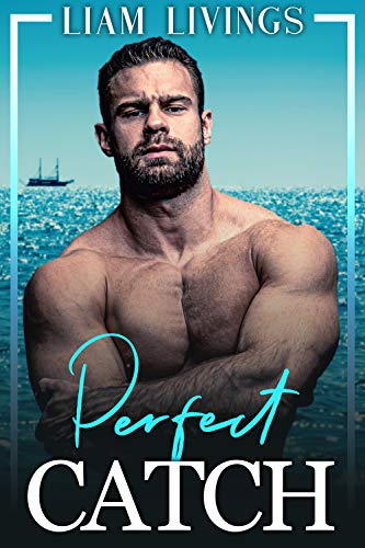 Perfect Catch: A steamy, out-for-you, friends to lovers, gay romance Liam Livings