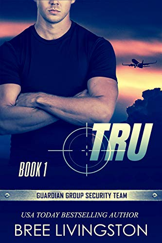 Tru: Guardian Group Security Team Book 1 Bree Livingston