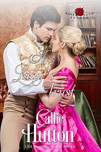 A Lady's Trust (The Rose Room Rogues Book 2) Callie Hutton