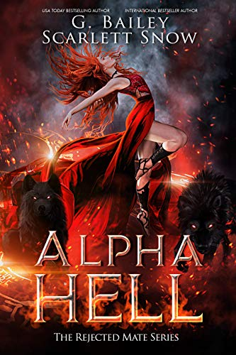 Alpha Hell: A Dark Rejected Mates Romance (The Rejected Mate Series Book 1) G. Bailey and Scarlett Snow