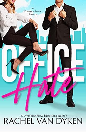 Office Hate: An Enemies to Lovers Romance Rachel Van Dyken