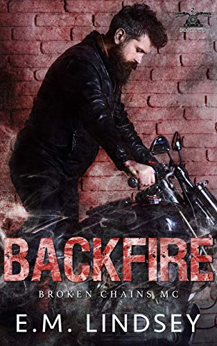 Backfire (Broken Chains MC Book 2) E.M. Lindsey