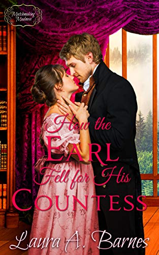 How the Earl Fell for His Countess (Matchmaking Madness Book 2) Laura A. Barnes