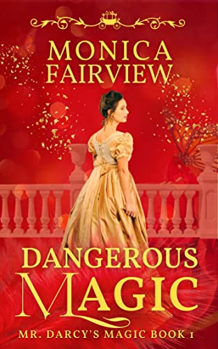 Dangerous Magic: A Pride & Prejudice Variation (Mr. Darcy's Magic Book 1) Monica Fairview