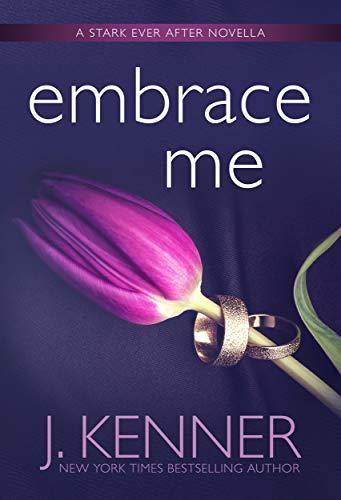 Embrace Me (Stark Ever After Book 7) J. Kenner
