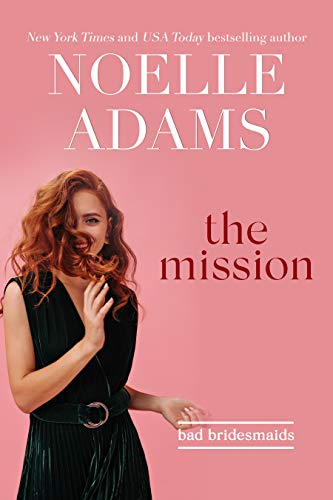 The Mission (Bad Bridesmaids Book 2) Noelle Adams