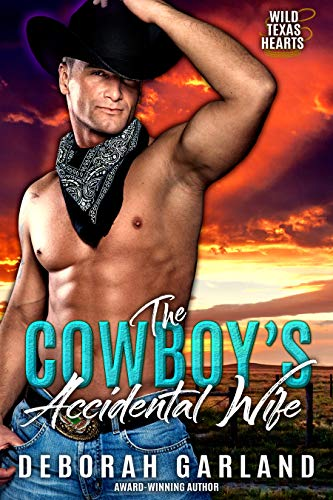 The Cowboy's Accidental Wife: A Marriage Mistake Sports Romance (Wild Texas Hearts Book 3) Deborah Garland