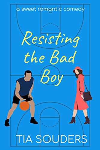 Resisting the Bad Boy: A Sweet Romantic Comedy (Love on the Court Book 3) Tia Souders