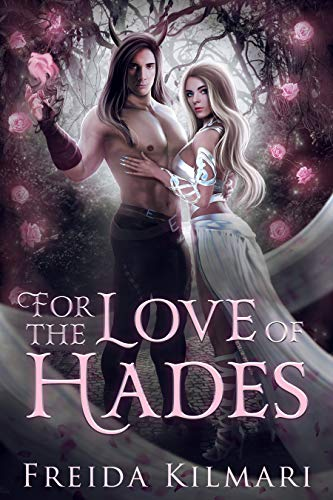 For the Love of Hades: (A Hades and Persephone Retelling) Freida Kilmari