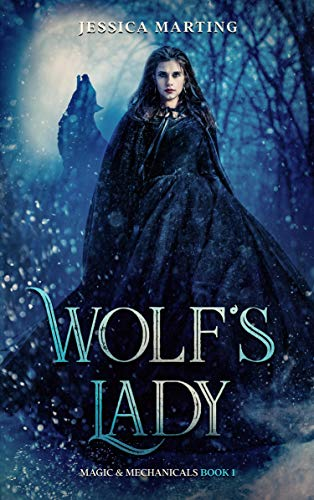 Wolf's Lady (Magic & Mechanicals Book 1) Jessica Marting