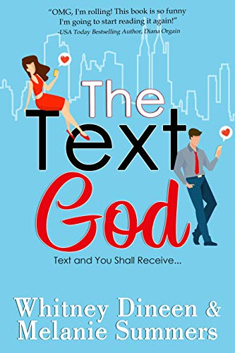 The Text God: Text and You Shall Receive ... (An Accidentally in Love Story Book 2) Whitney Dineen and Melanie Summers
