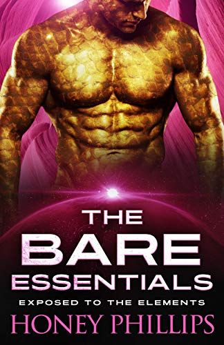The Bare Essentials: A SciFi Alien Romance (Exposed to the Elements Book 2) Honey Phillips