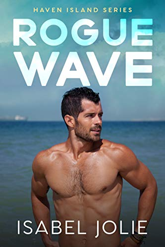Rogue Wave: A Small Town Beach Romance (Haven Island Series) Isabel Jolie