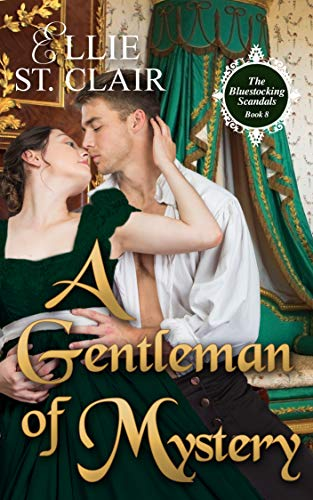 A Gentleman of Mystery (The Bluestocking Scandals Book 8) Ellie St. Clair