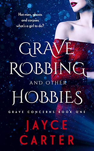 Grave Robbing and Other Hobbies: A Paranormal Reverse Harem Romance (Grave Concerns Book 1) Jayce Carter