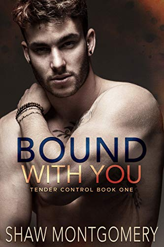 Bound with You: A Bound & Controlled Spin-Off (Tender Control Book 1) Shaw Montgomery